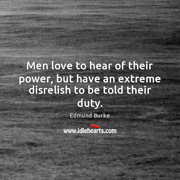 Men love to hear of their power, but have an extreme disrelish to be told their duty. Image