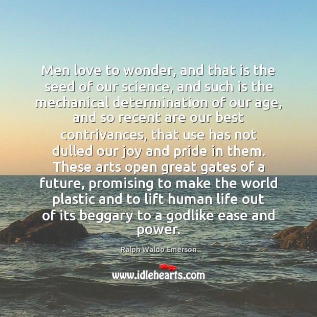 Men love to wonder, and that is the seed of our science, Determination Quotes Image