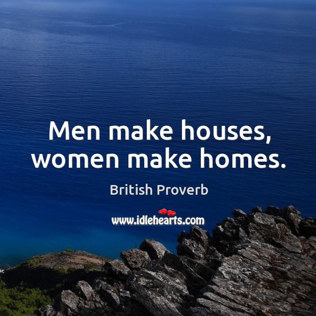 Image, Men make houses, women make homes.