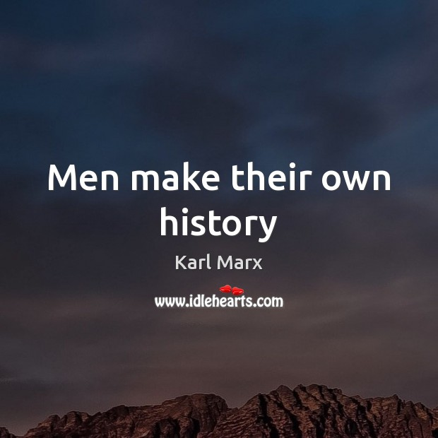 Image, Men make their own history