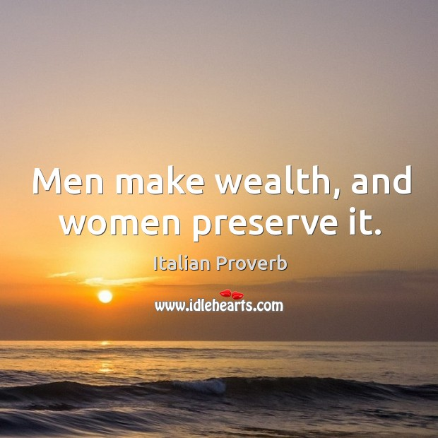 Image, Men make wealth, and women preserve it.