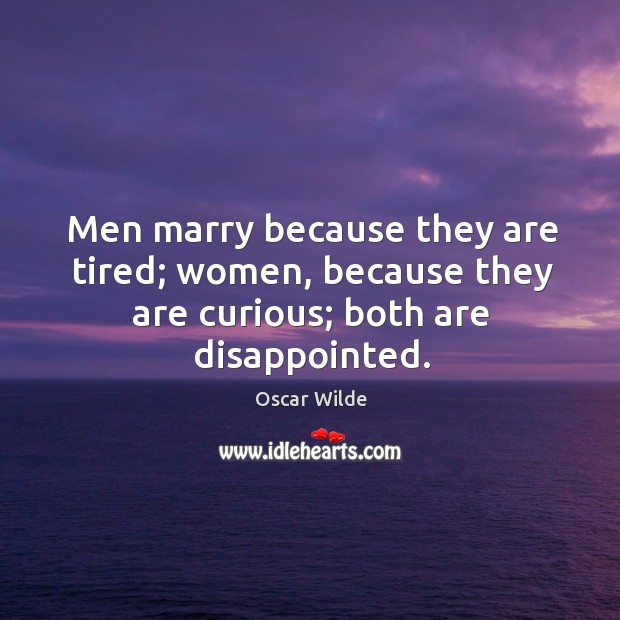 Image, Men marry because they are tired; women, because they are curious; both are disappointed.