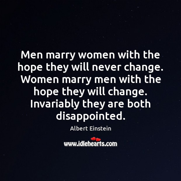 Image, Men marry women with the hope they will never change. Women marry