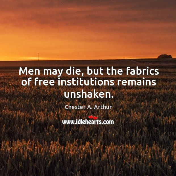 Image, Men may die, but the fabrics of free institutions remains unshaken.
