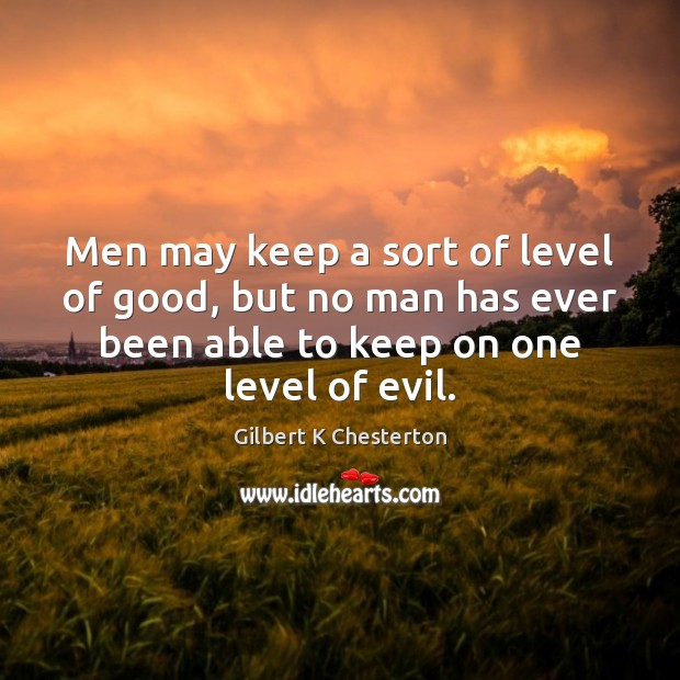 Men may keep a sort of level of good, but no man Image