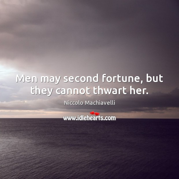Men may second fortune, but they cannot thwart her. Niccolo Machiavelli Picture Quote