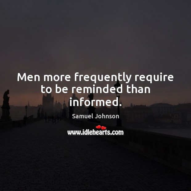 Image, Men more frequently require to be reminded than informed.