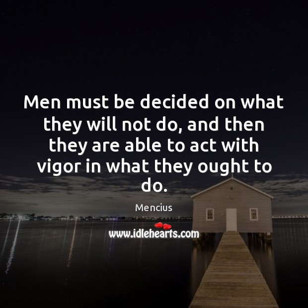 Men must be decided on what they will not do, and then Mencius Picture Quote