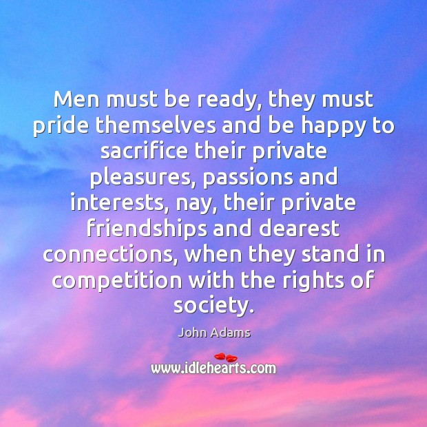 Men must be ready, they must pride themselves and be happy to John Adams Picture Quote