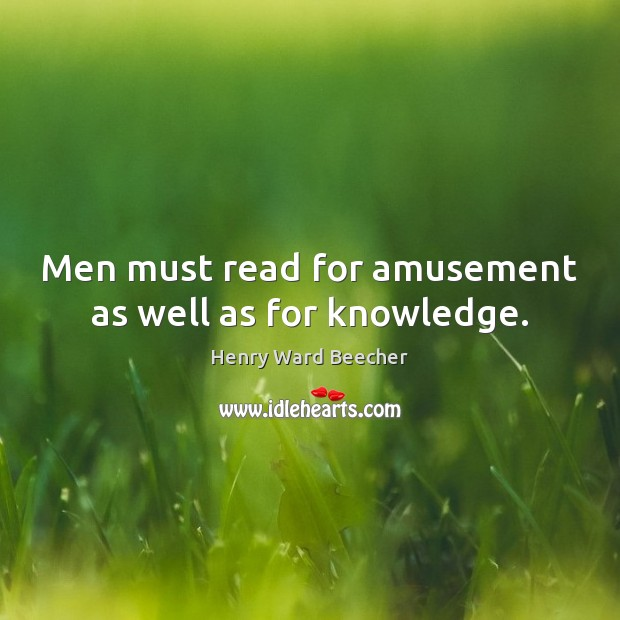 Image, Men must read for amusement as well as for knowledge.
