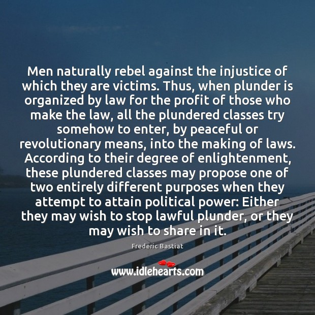 Image, Men naturally rebel against the injustice of which they are victims. Thus,