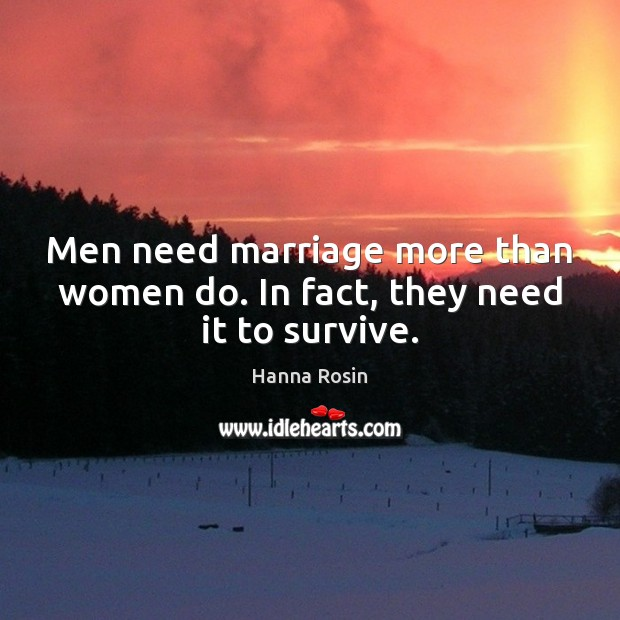 Men need marriage more than women do. In fact, they need it to survive. Image