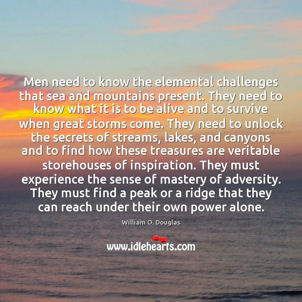 Men need to know the elemental challenges that sea and mountains present. Image