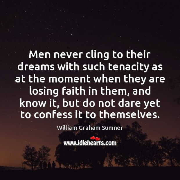Men never cling to their dreams with such tenacity as at the Image