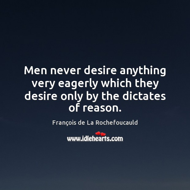 Image, Men never desire anything very eagerly which they desire only by the dictates of reason.