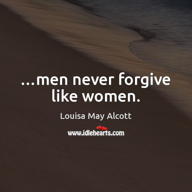 Image, …men never forgive like women.