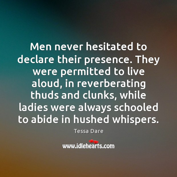 Men never hesitated to declare their presence. They were permitted to live Image