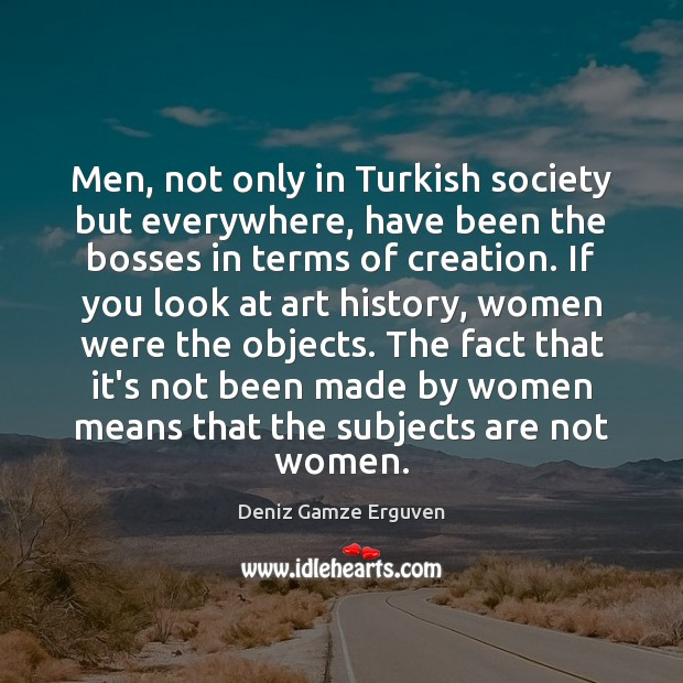 Image, Men, not only in Turkish society but everywhere, have been the bosses