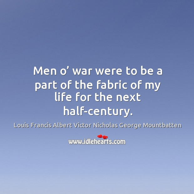 Men o' war were to be a part of the fabric of my life for the next half-century. Image