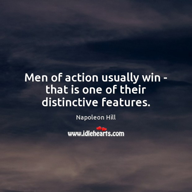 Men of action usually win – that is one of their distinctive features. Image