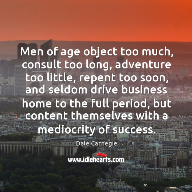 Image, Men of age object too much, consult too long, adventure too little, repent too soon