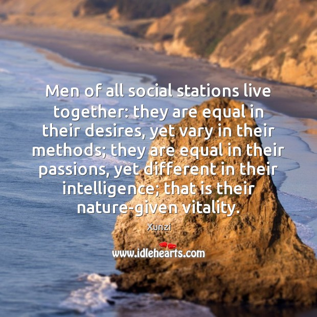 Men of all social stations live together: they are equal in their Image