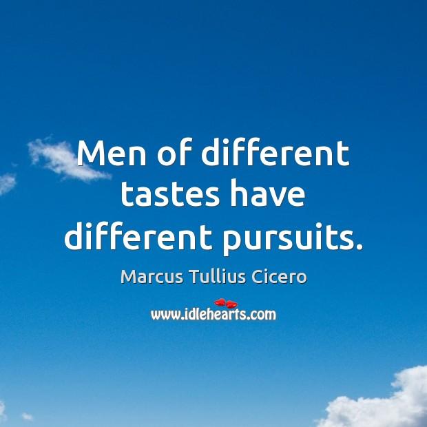 Men of different tastes have different pursuits. Marcus Tullius Cicero Picture Quote