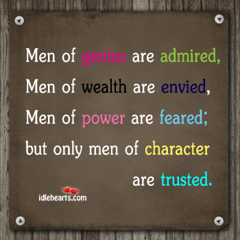 Image, Only men of character are trusted.