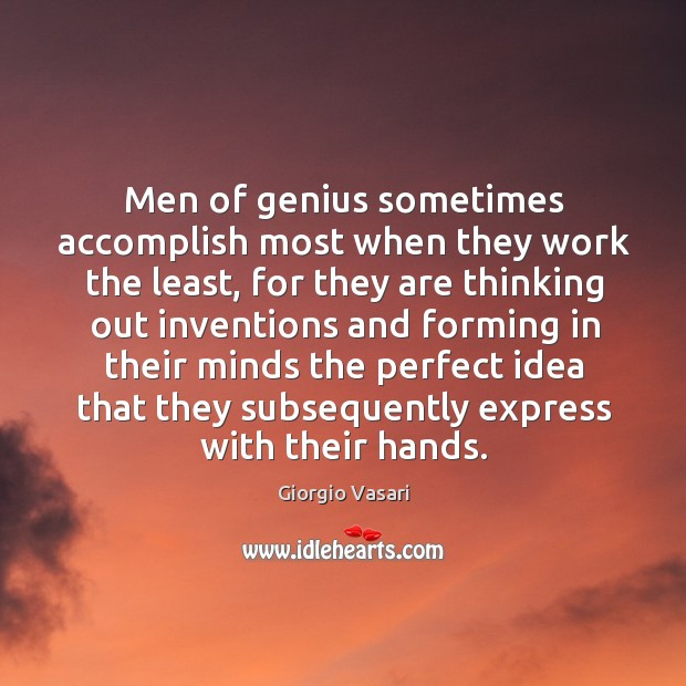 Image, Men of genius sometimes accomplish most when they work the least, for they are thinking