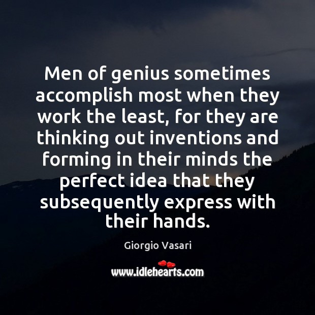 Image, Men of genius sometimes accomplish most when they work the least, for
