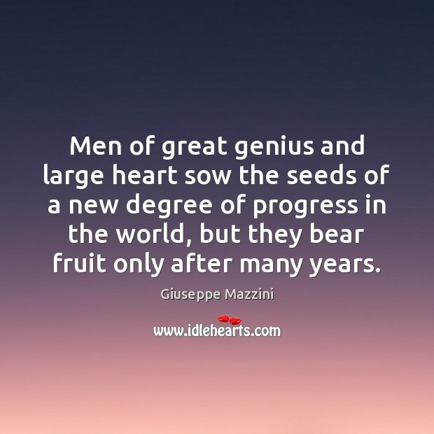 Men of great genius and large heart sow the seeds of a Giuseppe Mazzini Picture Quote