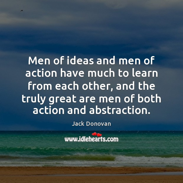 Men of ideas and men of action have much to learn from Jack Donovan Picture Quote