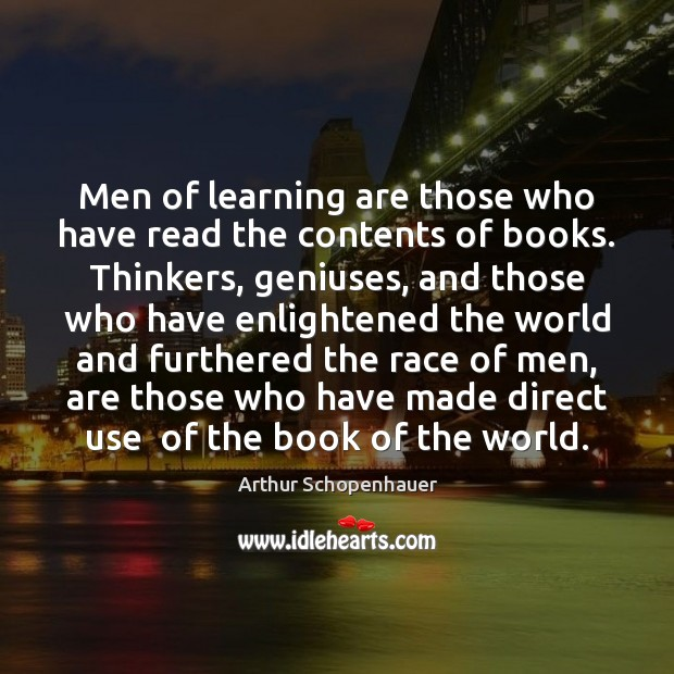 Men of learning are those who have read the contents of books. Arthur Schopenhauer Picture Quote