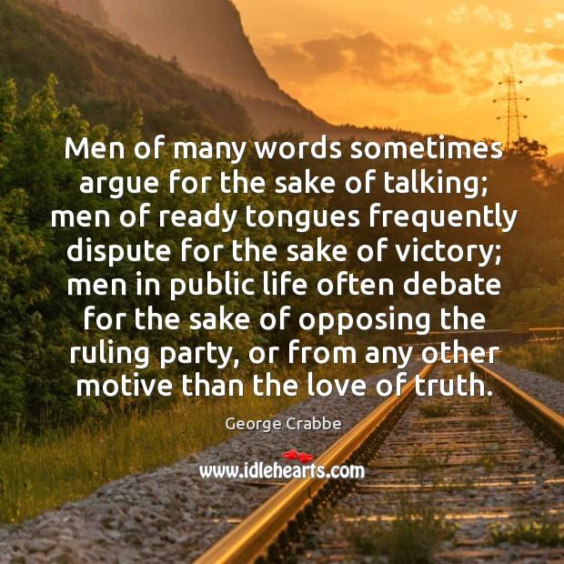 Men of many words sometimes argue for the sake of talking; men Image