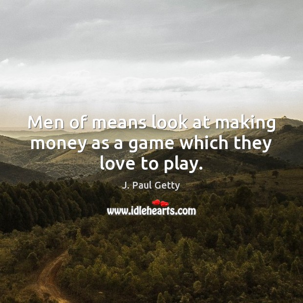 Image, Men of means look at making money as a game which they love to play.
