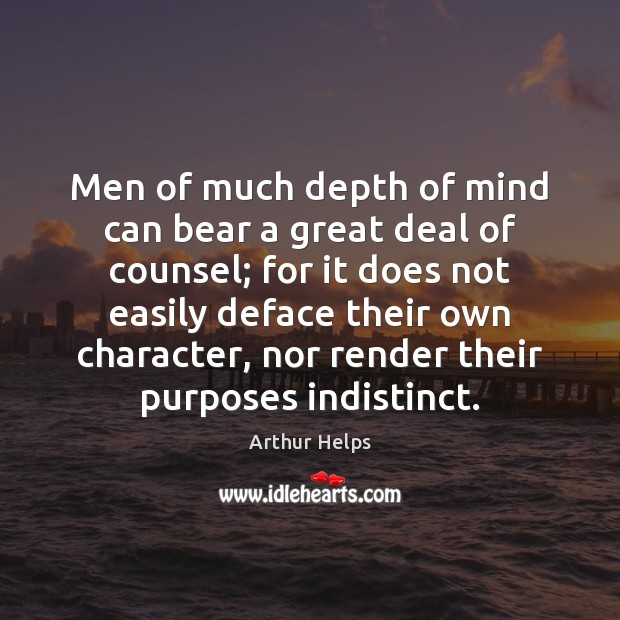 Image, Men of much depth of mind can bear a great deal of