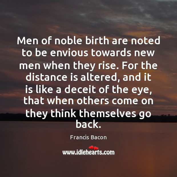 Men of noble birth are noted to be envious towards new men Image