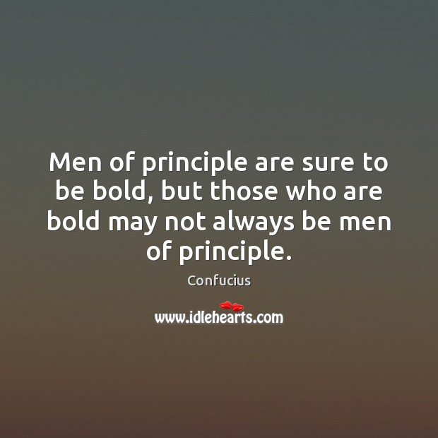 Image, Men of principle are sure to be bold, but those who are