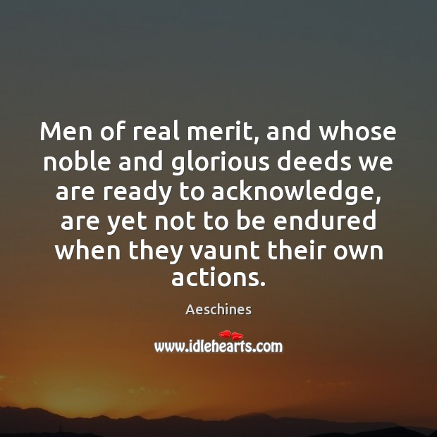 Men of real merit, and whose noble and glorious deeds we are Image