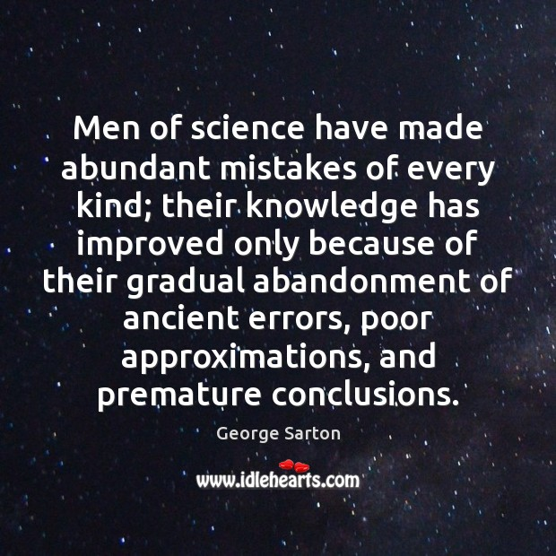 Image, Men of science have made abundant mistakes of every kind; their knowledge