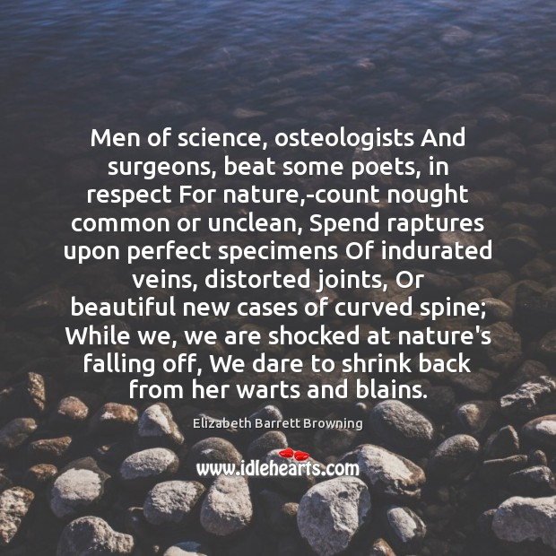 Men of science, osteologists And surgeons, beat some poets, in respect For Elizabeth Barrett Browning Picture Quote