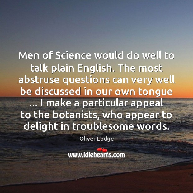 Men of Science would do well to talk plain English. The most Image