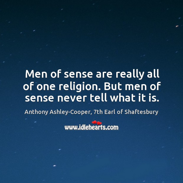Image, Men of sense are really all of one religion. But men of sense never tell what it is.