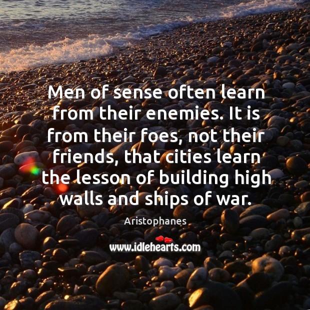 Men of sense often learn from their enemies. Image