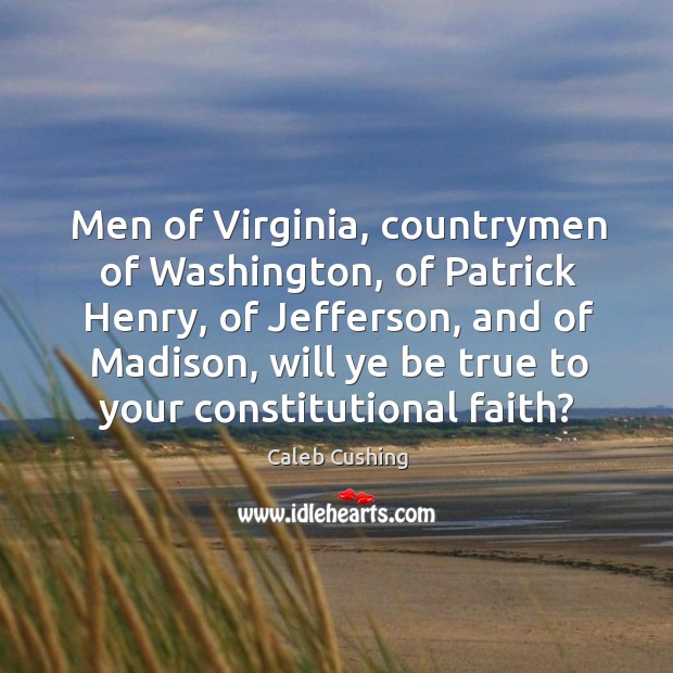 Image, Men of virginia, countrymen of washington, of patrick henry, of jefferson, and of madison