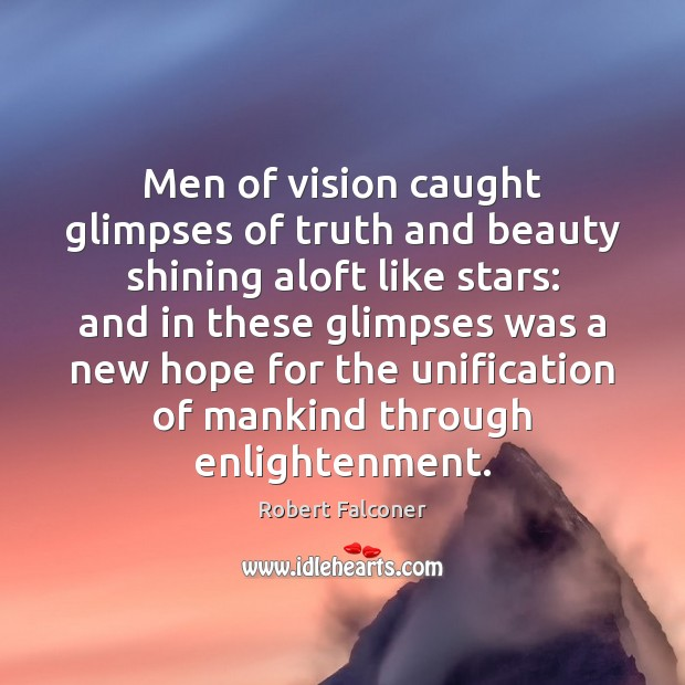 Image, Men of vision caught glimpses of truth and beauty shining aloft like