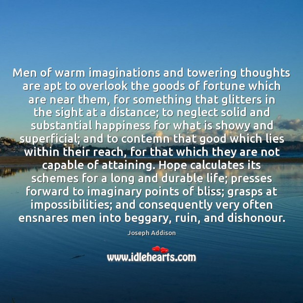 Men of warm imaginations and towering thoughts are apt to overlook the Image