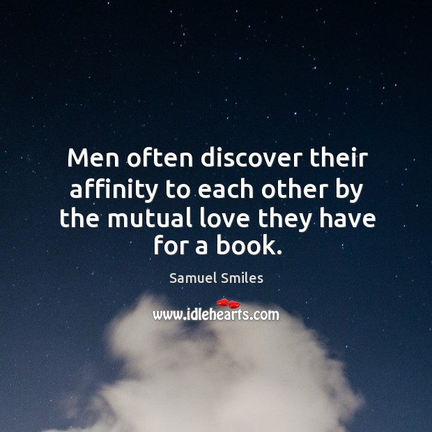Image, Men often discover their affinity to each other by the mutual love they have for a book.