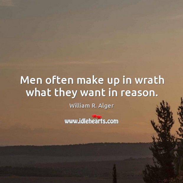 Men often make up in wrath what they want in reason. Image