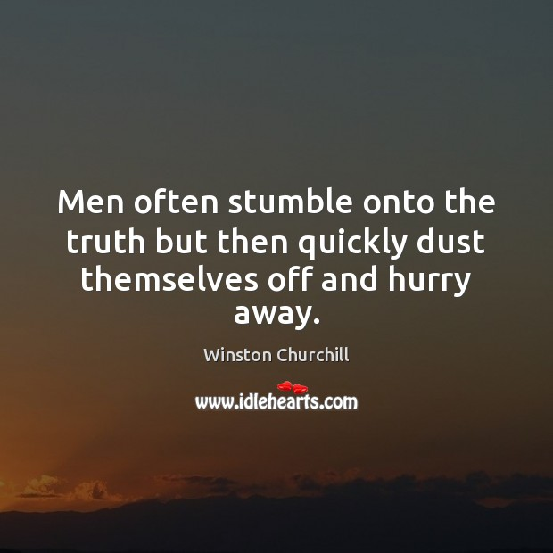 Image, Men often stumble onto the truth but then quickly dust themselves off and hurry away.